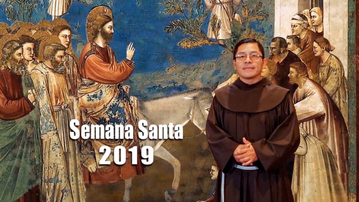 Mensaje de reflexión de la Semana Santa 2019 – Fray Marcos Saravia, OFM